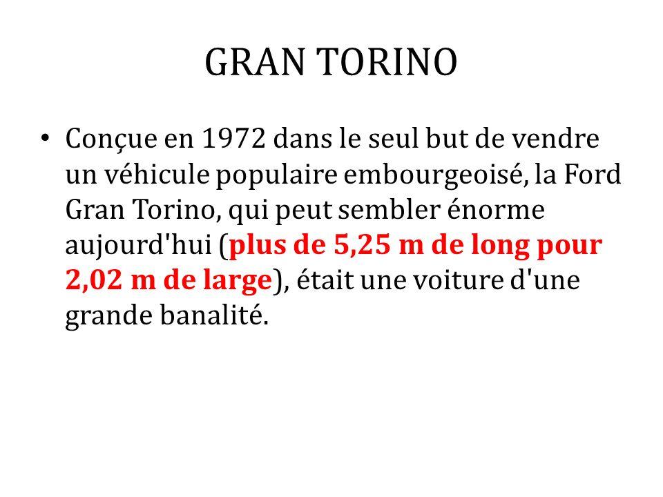 GRAN TORINO Conçue en 1972 dans le seul but de vendre un véhicule populaire embourgeoisé, la Ford Gran Torino, qui peut sembler énorme aujourd'hui (pl