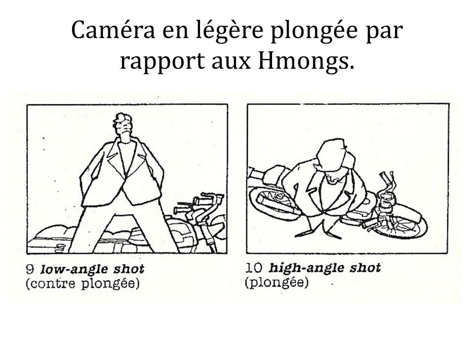 Caméra en légère plongée par rapport aux Hmongs.
