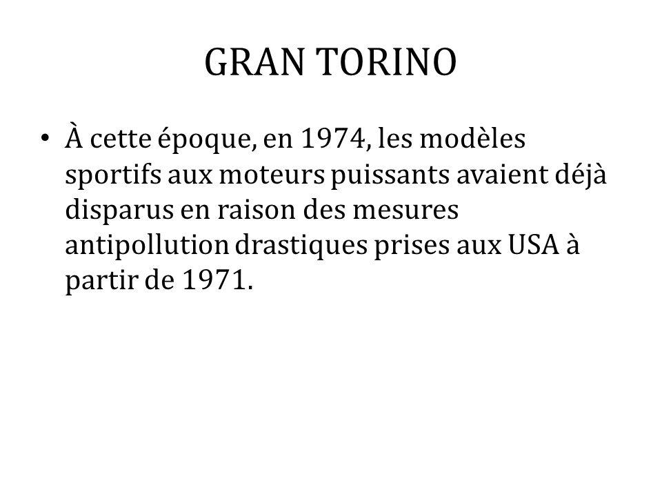 GRAN TORINO À cette époque, en 1974, les modèles sportifs aux moteurs puissants avaient déjà disparus en raison des mesures antipollution drastiques p