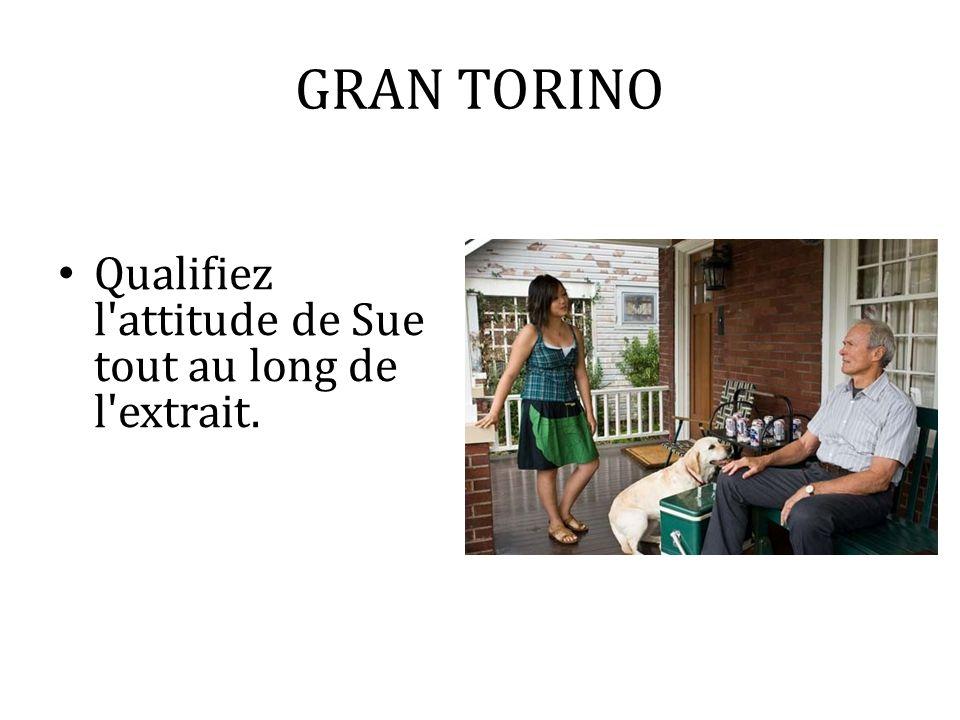 GRAN TORINO Qualifiez l'attitude de Sue tout au long de l'extrait.
