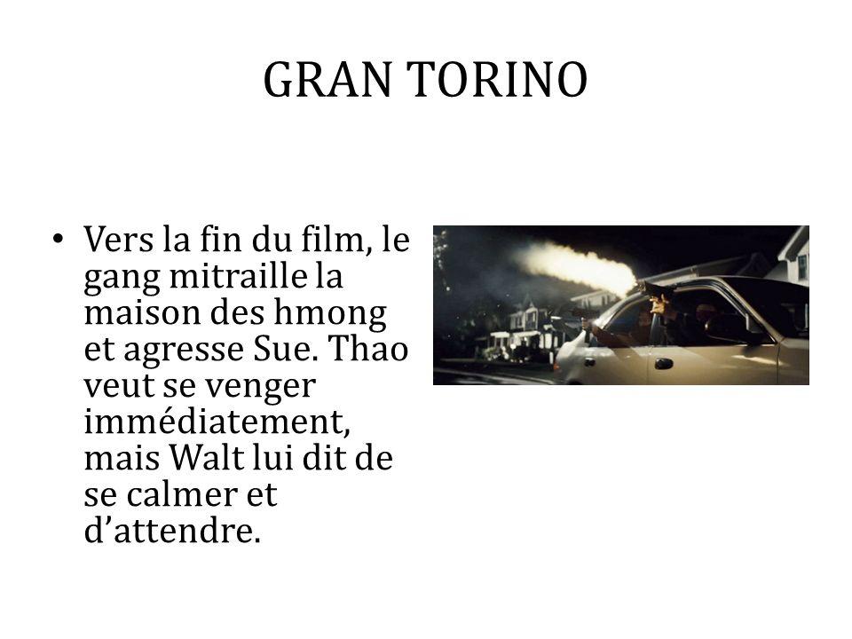 GRAN TORINO Vers la fin du film, le gang mitraille la maison des hmong et agresse Sue. Thao veut se venger immédiatement, mais Walt lui dit de se calm