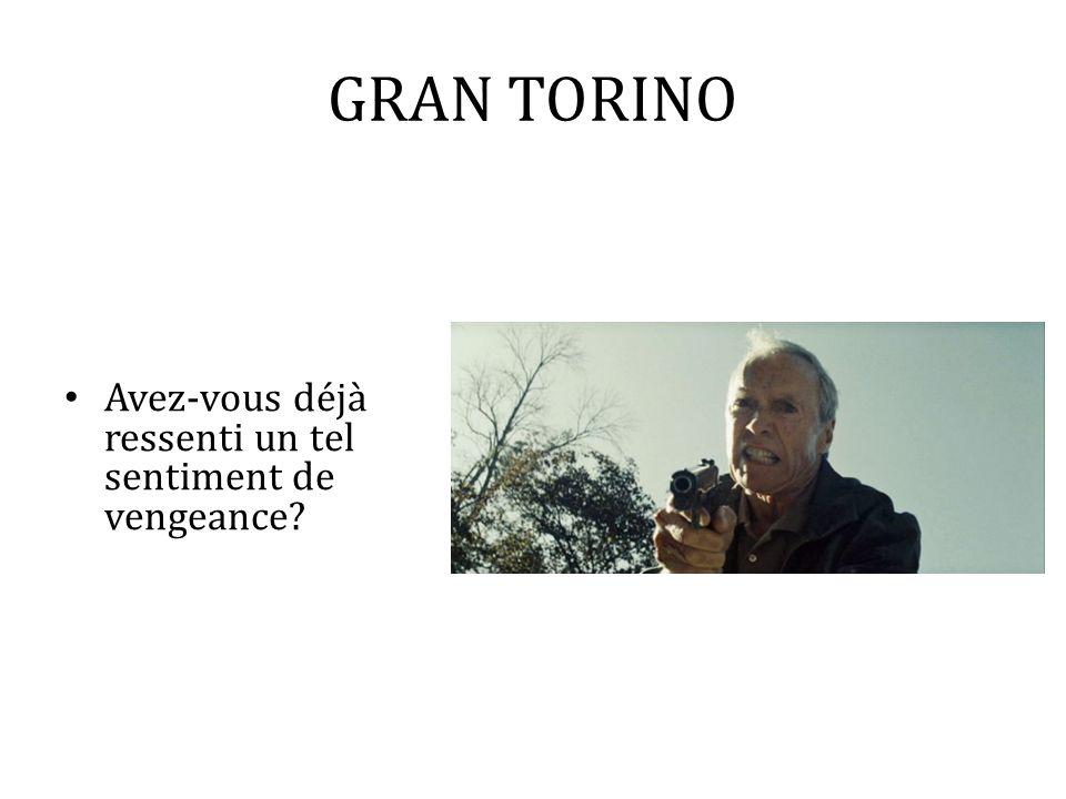 GRAN TORINO Avez-vous déjà ressenti un tel sentiment de vengeance?