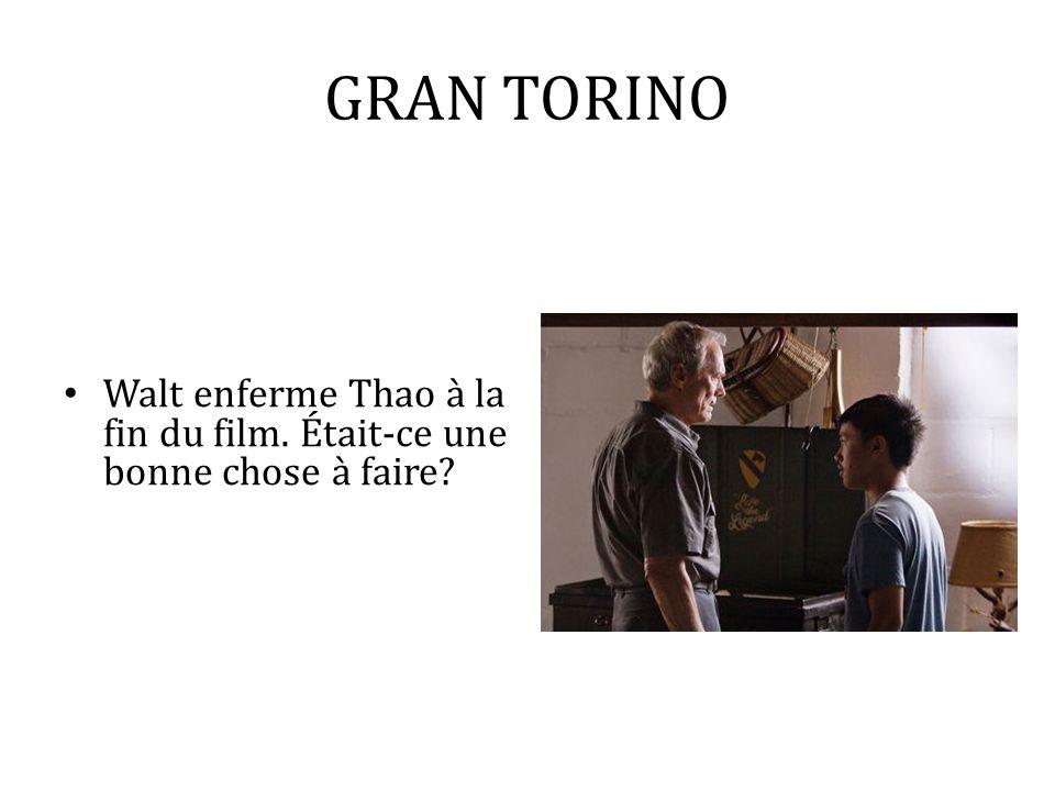 GRAN TORINO Walt enferme Thao à la fin du film. Était-ce une bonne chose à faire?