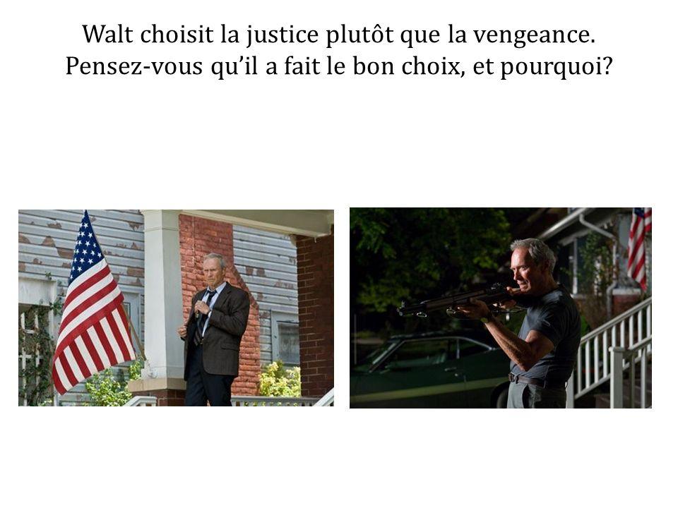 Walt choisit la justice plutôt que la vengeance. Pensez-vous quil a fait le bon choix, et pourquoi?