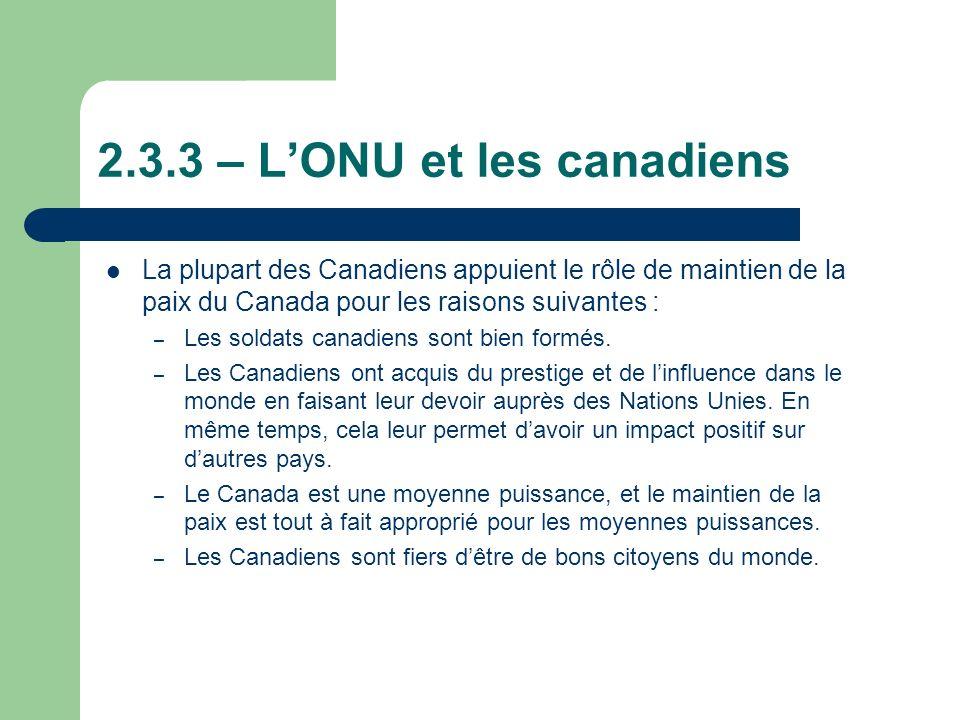 2.3.3 – LONU et les canadiens La plupart des Canadiens appuient le rôle de maintien de la paix du Canada pour les raisons suivantes : – Les soldats canadiens sont bien formés.
