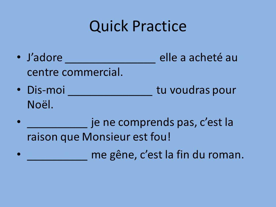 Quick Practice Jadore _______________ elle a acheté au centre commercial.