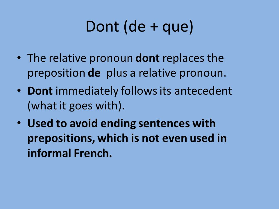 Dont (de + que) The relative pronoun dont replaces the preposition de plus a relative pronoun.