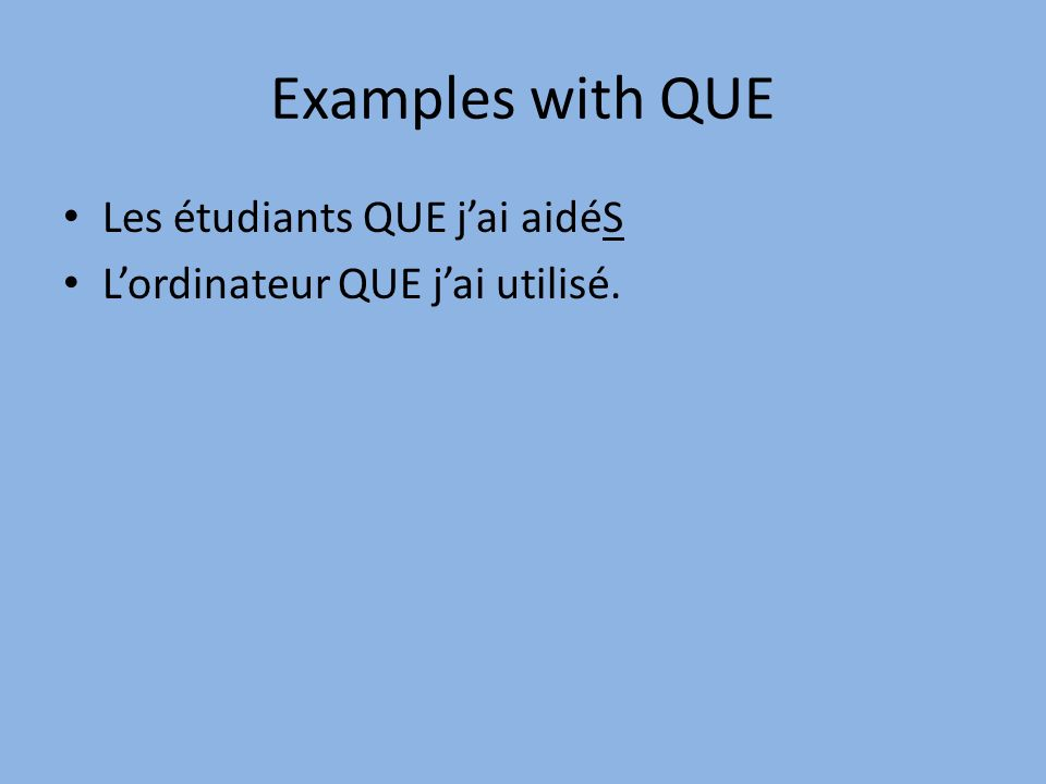 Examples with QUE Les étudiants QUE jai aidéS Lordinateur QUE jai utilisé.