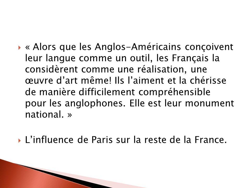 « Alors que les Anglos-Américains conçoivent leur langue comme un outil, les Français la considèrent comme une réalisation, une œuvre dart même.