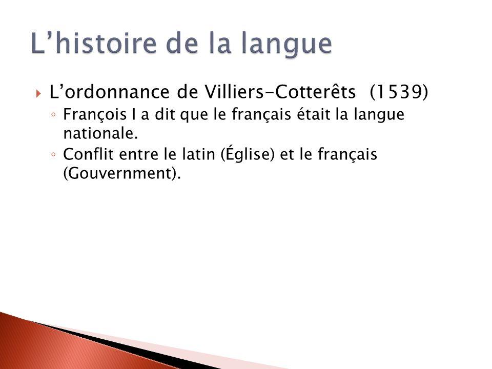 Lordonnance de Villiers-Cotterêts (1539) François I a dit que le français était la langue nationale.