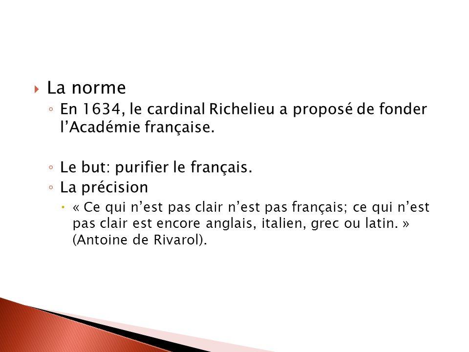 La norme En 1634, le cardinal Richelieu a proposé de fonder lAcadémie française.