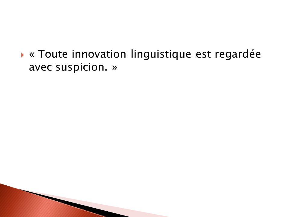 « Toute innovation linguistique est regardée avec suspicion. »