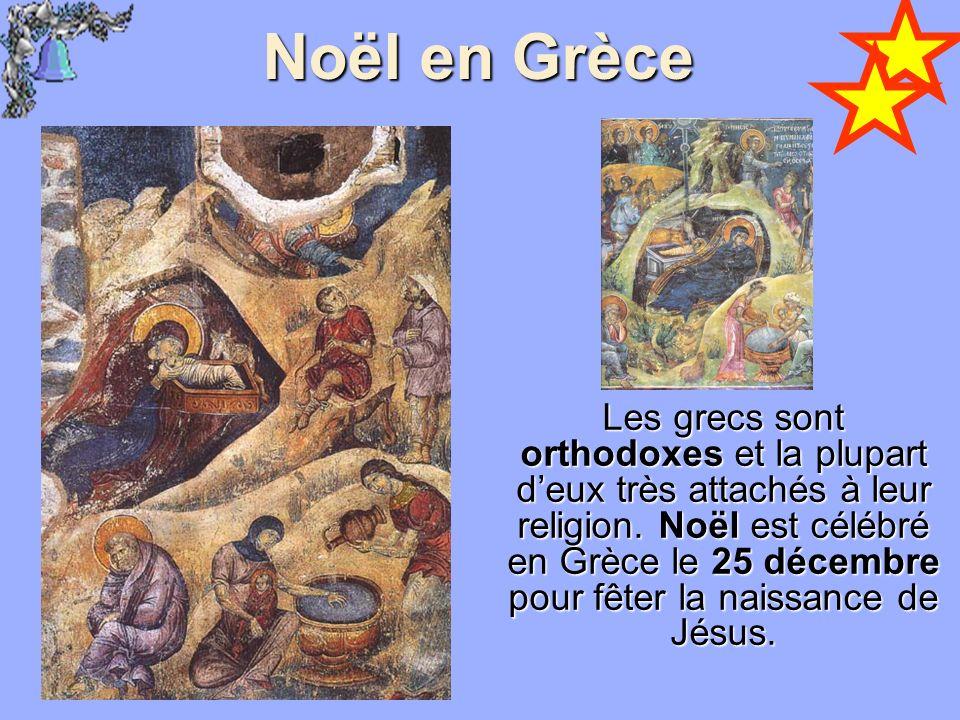 Noël en Grèce Les grecs sont orthodoxes et la plupart deux très attachés à leur religion. Noël est célébré en Grèce le 25 décembre pour fêter la naiss