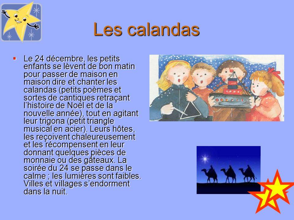 Les calandas Le 24 décembre, les petits enfants se lèvent de bon matin pour passer de maison en maison dire et chanter les calandas (petits poèmes et