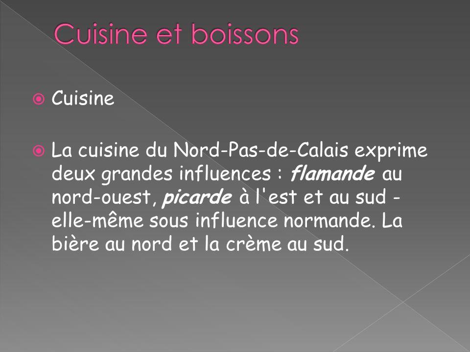 Cuisine La cuisine du Nord-Pas-de-Calais exprime deux grandes influences : flamande au nord-ouest, picarde à l'est et au sud - elle-même sous influenc
