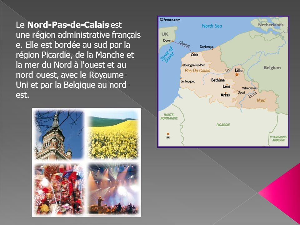 Le Nord-Pas-de-Calais est une région administrative français e. Elle est bordée au sud par la région Picardie, de la Manche et la mer du Nord à l'oues