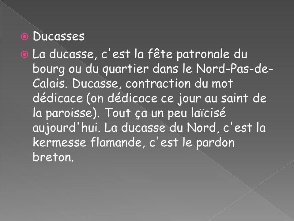 Ducasses La ducasse, c'est la fête patronale du bourg ou du quartier dans le Nord-Pas-de- Calais. Ducasse, contraction du mot dédicace (on dédicace ce