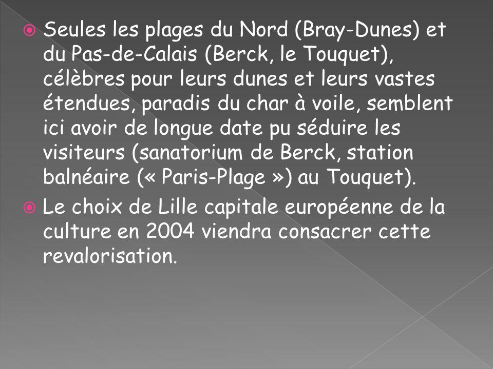Seules les plages du Nord (Bray-Dunes) et du Pas-de-Calais (Berck, le Touquet), célèbres pour leurs dunes et leurs vastes étendues, paradis du char à