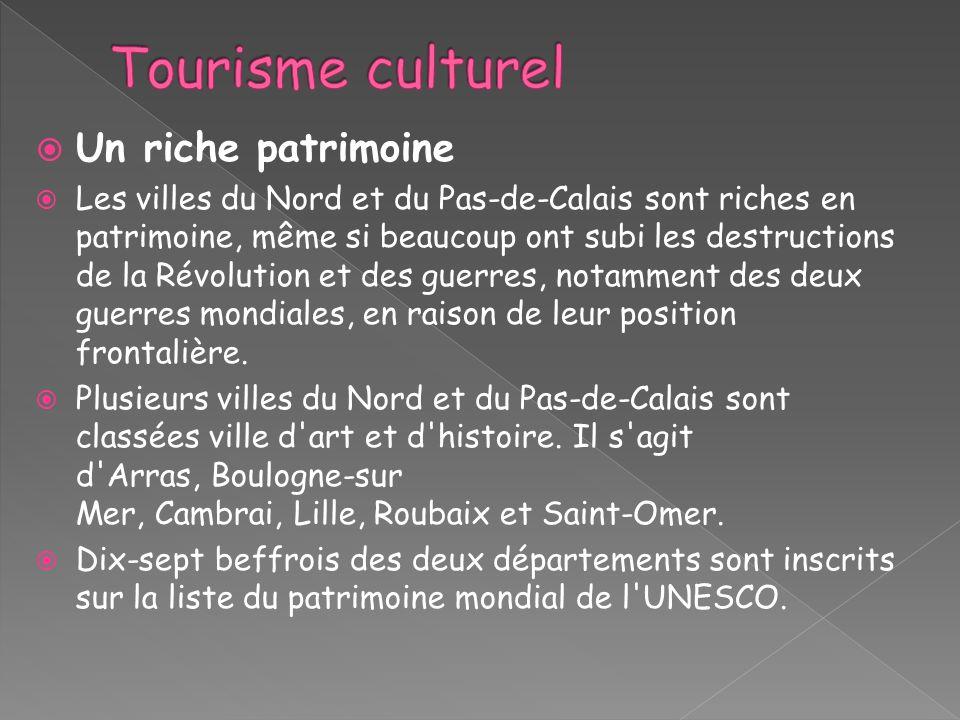 Un riche patrimoine Les villes du Nord et du Pas-de-Calais sont riches en patrimoine, même si beaucoup ont subi les destructions de la Révolution et d