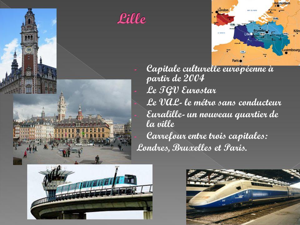 - Capitale culturelle européenne à partir de 2004 - Le TGV Eurostar - Le VAL- le métro sans conducteur - Euralille- un nouveau quartier de la ville -