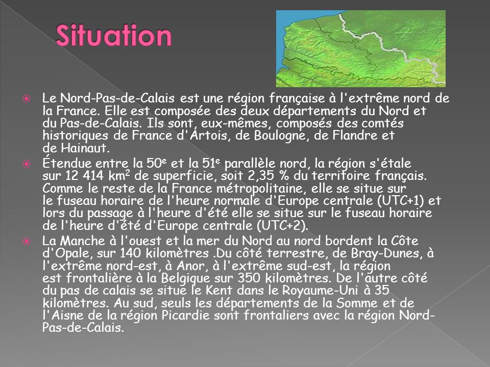 Le Nord-Pas-de-Calais est une région française à l'extrême nord de la France. Elle est composée des deux départements du Nord et du Pas-de-Calais. Ils