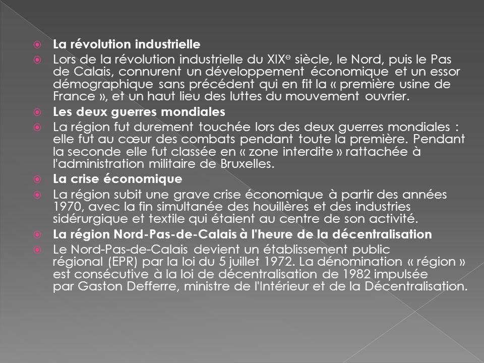 La révolution industrielle Lors de la révolution industrielle du XIX e siècle, le Nord, puis le Pas de Calais, connurent un développement économique e