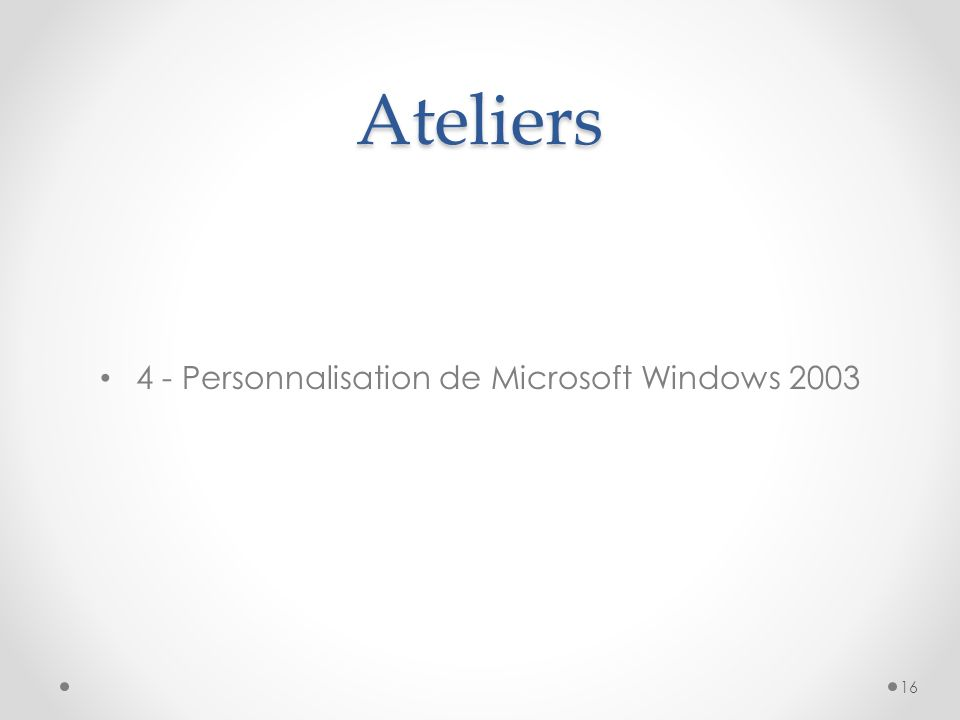 Ateliers 4 - Personnalisation de Microsoft Windows 2003 16