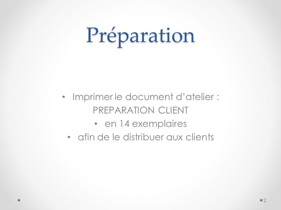 Préparation Imprimer le document datelier : PREPARATION CLIENT en 14 exemplaires afin de le distribuer aux clients 2