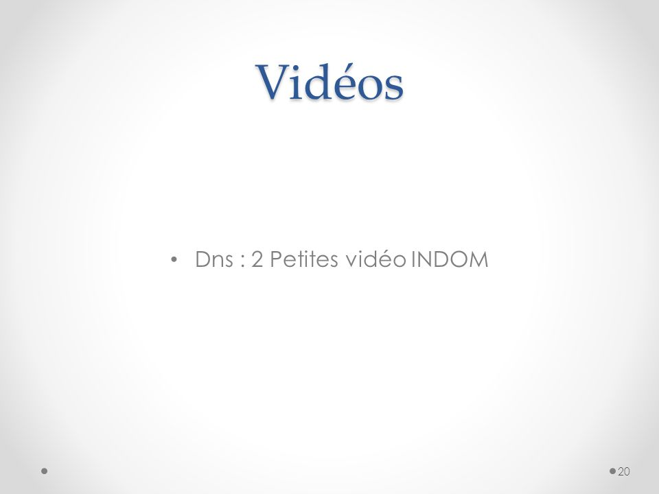 Vidéos Dns : 2 Petites vidéo INDOM 20