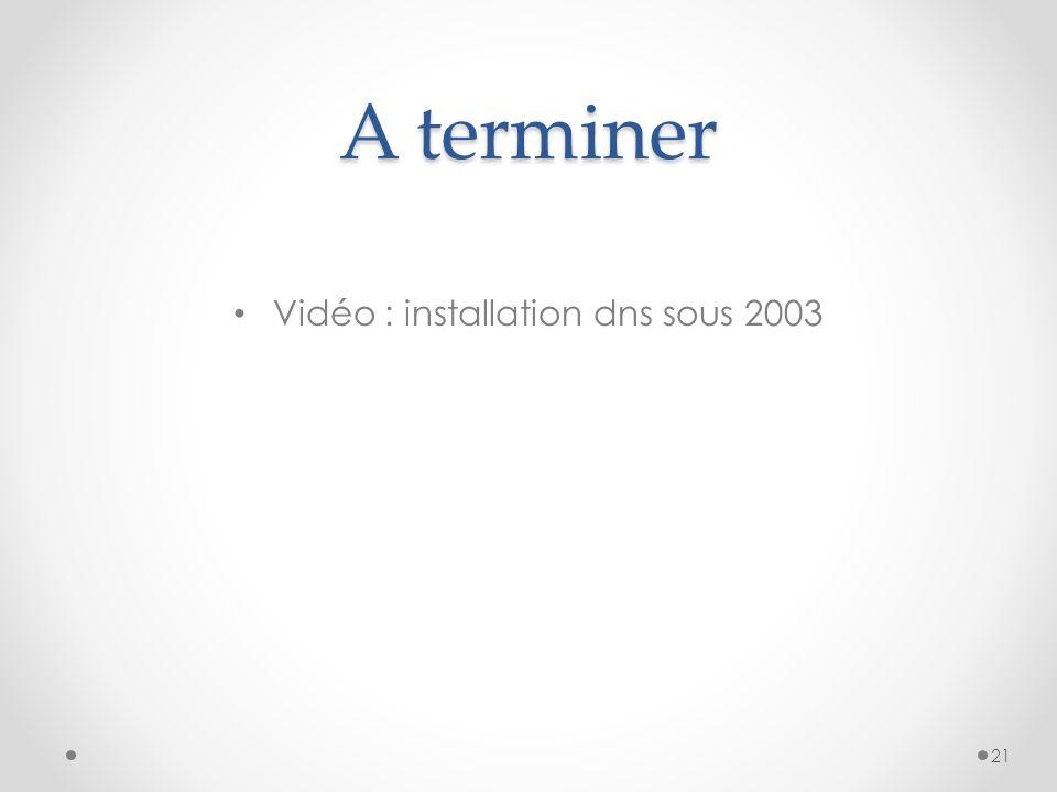 A terminer Vidéo : installation dns sous 2003 21
