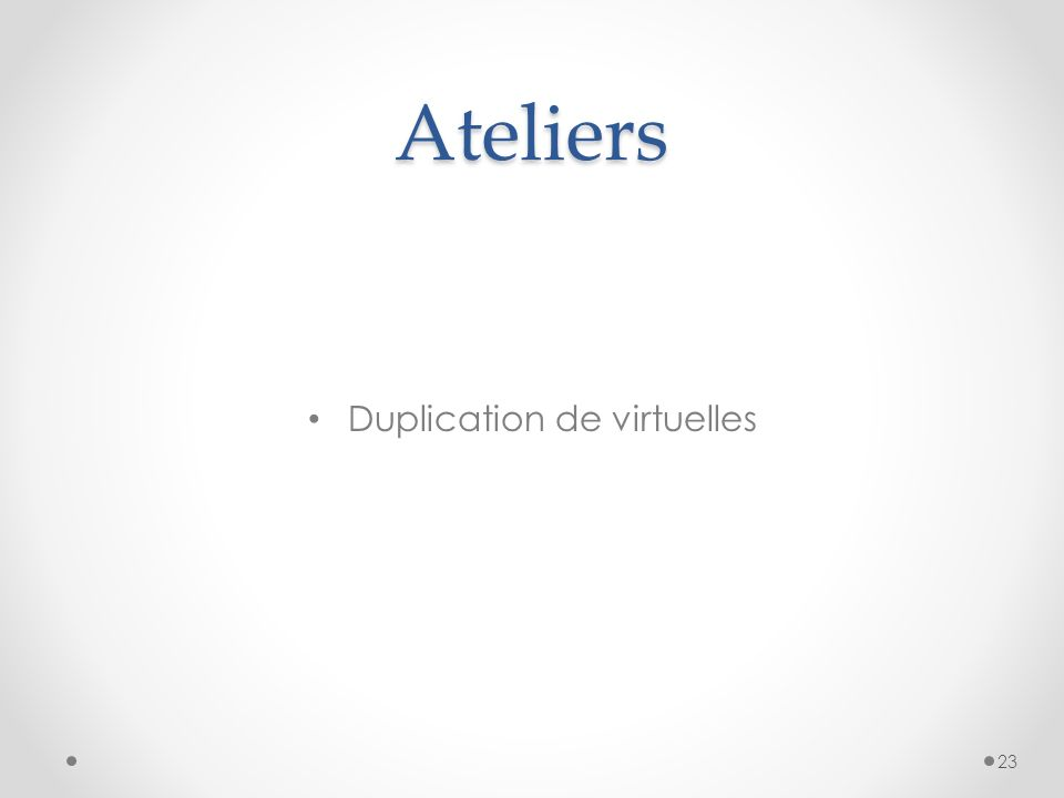 Ateliers Duplication de virtuelles 23
