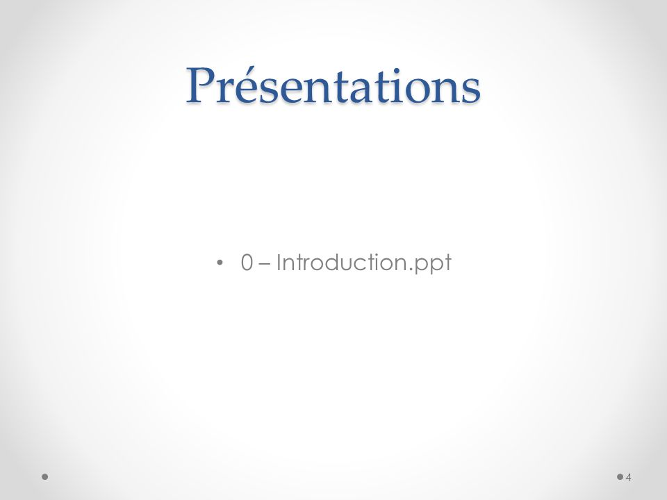 Présentations 0 – Introduction.ppt 4