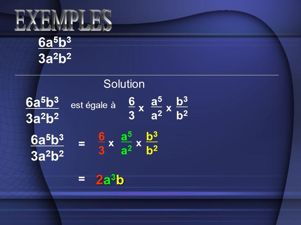 Solution 6a 5 b 3 3a 2 b 2 6a 5 b 3 3a 2 b 2 est égale à 6363 a5a2a5a2 b3b2b3b2 xx = 6363 a5a2a5a2 b3b2b3b2 xx 6a 5 b 3 3a 2 b 2 = 2a3b2a3b2a3b2a3b