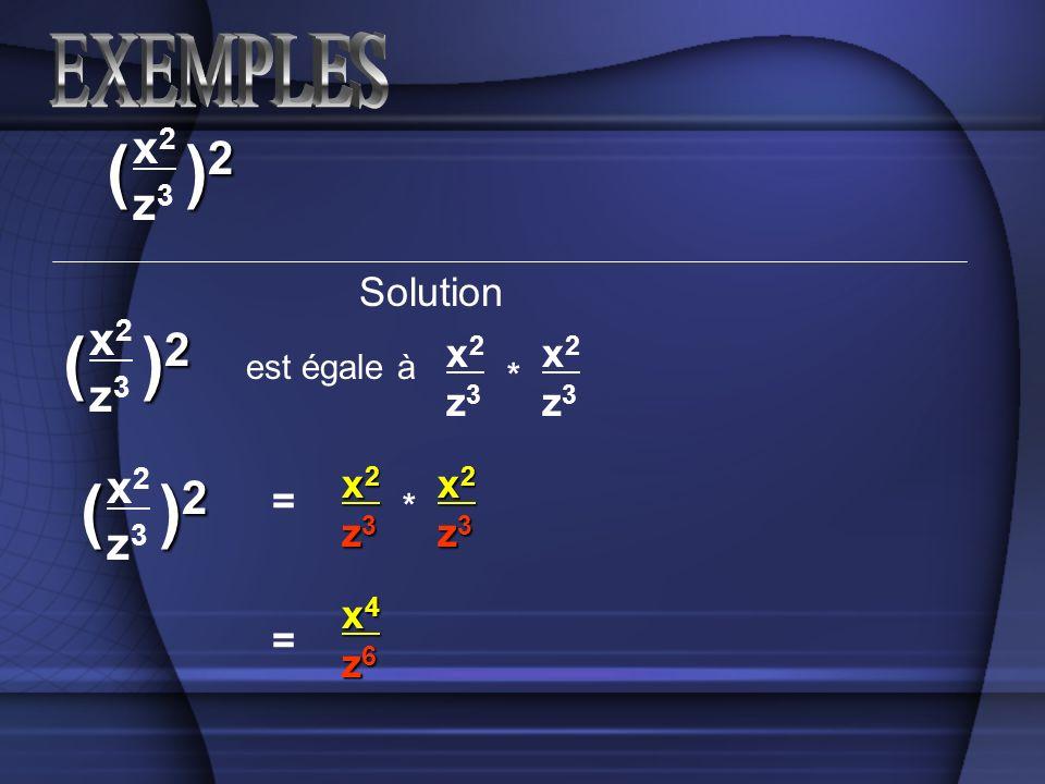 Solution est égale à x2z3x2z3 x2z3x2z3 * = = x2z3x2z3( )2)2)2)2 x2z3x2z3( )2)2)2)2 x2z3x2z3( )2)2)2)2 x2x2z3z3x2x2z3z3 x2x2z3z3x2x2z3z3 * x4x4z6z6x4x4