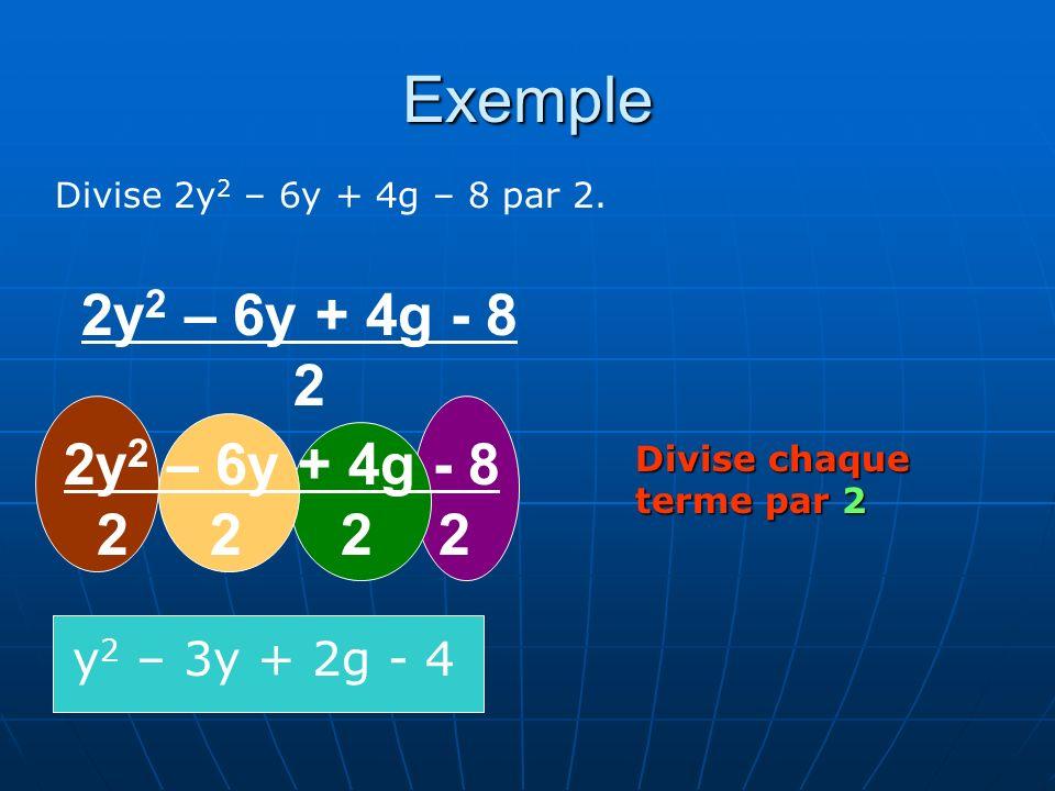 Exemple Divise 2y 2 – 6y + 4g – 8 par 2.