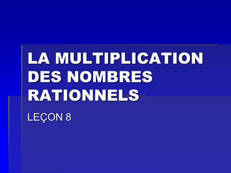 LA MULTIPLICATION DES NOMBRES RATIONNELS LEÇON 8