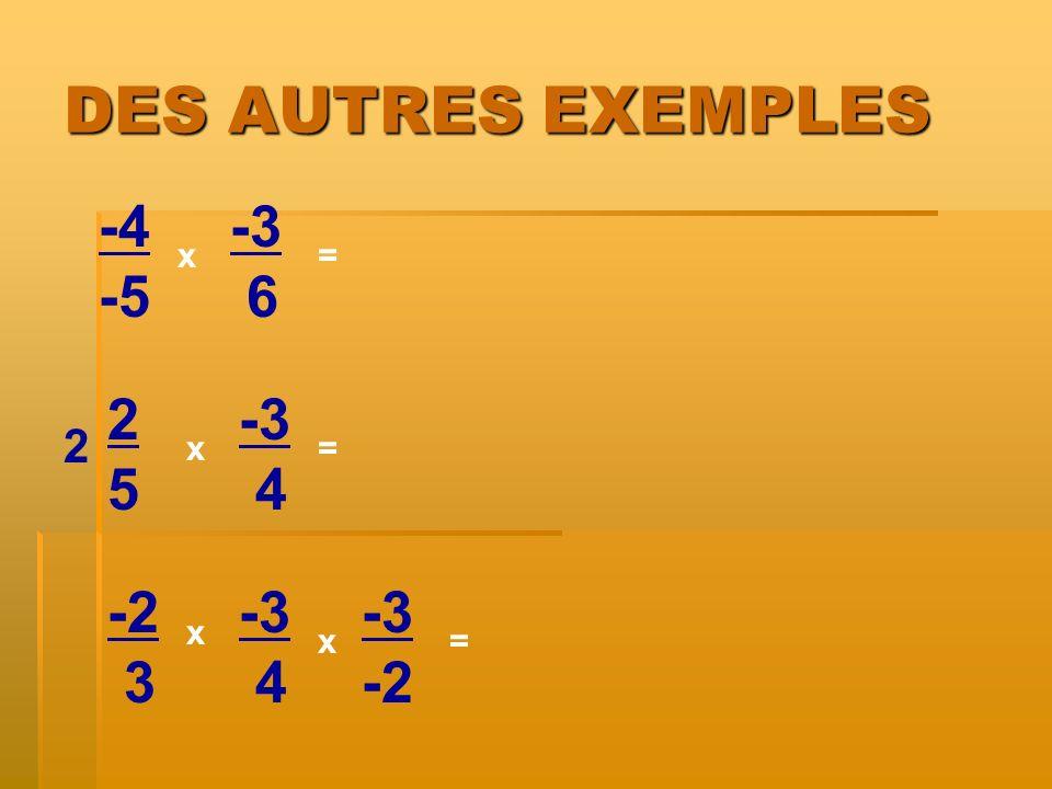 DES AUTRES EXEMPLES -4 -5 x x= -3 6 2525 -3 4 -2 3 -3 4 x = = 2 -3 -2 x