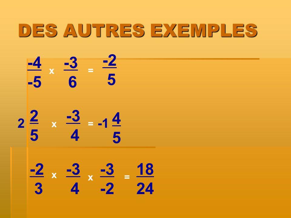 DES AUTRES EXEMPLES -4 -5 x x= -3 6 2525 -3 4 -2 3 -3 4 x = = 2 -3 -2 x 5 4545 18 24