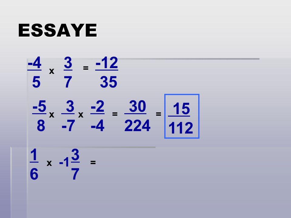 ESSAYE -4 5 x 3737 -5 8 3 -7 -2 -4 1616 3737 xx x = = = -12 35 30 224 = 15 112