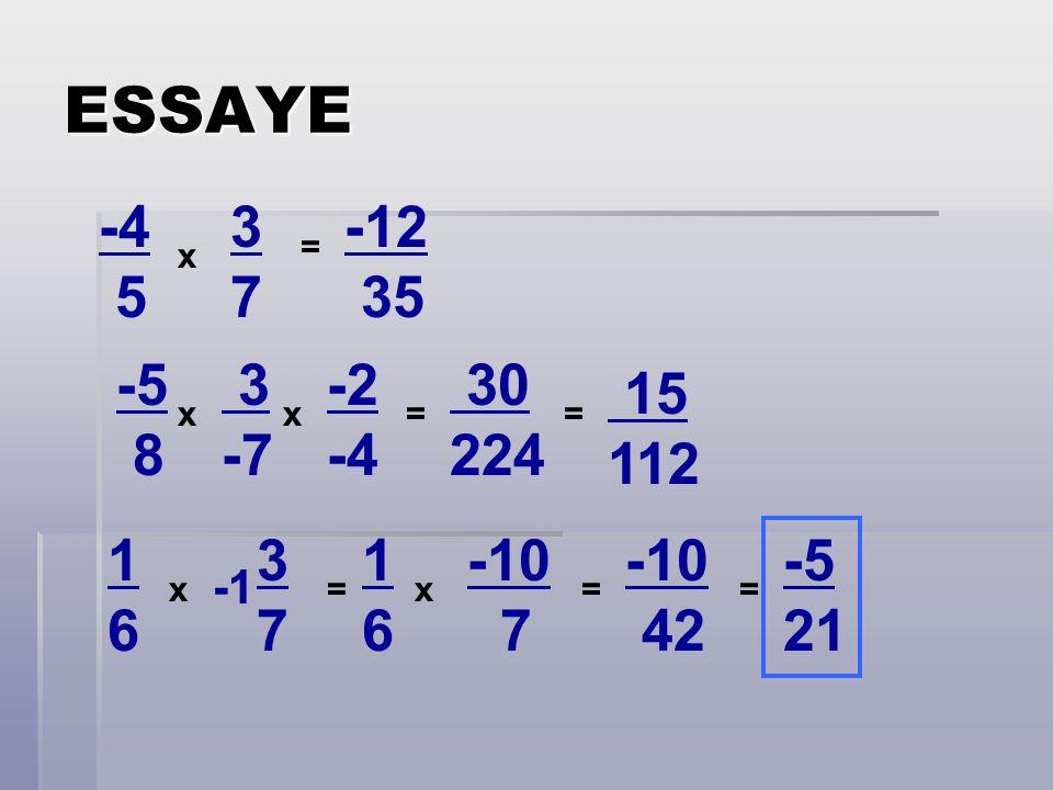 ESSAYE -4 5 x 3737 -5 8 3 -7 -2 -4 1616 3737 xx x = = = -12 35 30 224 = 15 112 1616 x -10 7 = -10 42 = -5 21