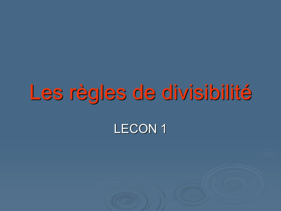 Les règles de divisibilité LECON 1