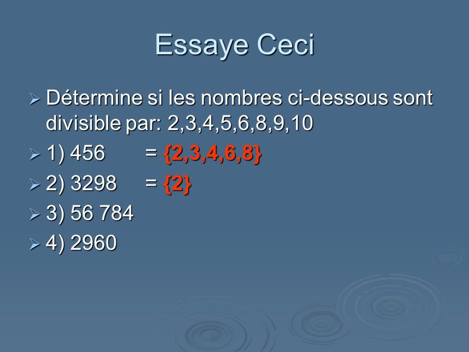 Essaye Ceci Détermine si les nombres ci-dessous sont divisible par: 2,3,4,5,6,8,9,10 Détermine si les nombres ci-dessous sont divisible par: 2,3,4,5,6