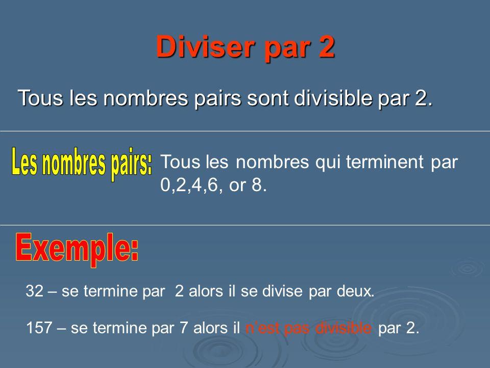 Diviser par 2 Tous les nombres pairs sont divisible par 2. Tous les nombres qui terminent par 0,2,4,6, or 8. 32 – se termine par 2 alors il se divise