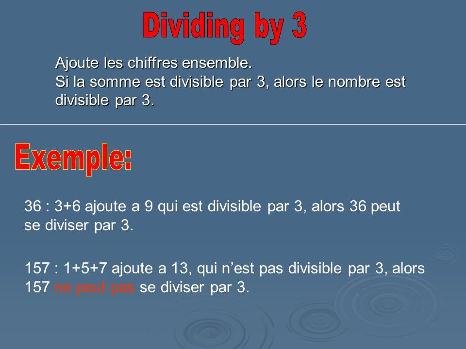Ajoute les chiffres ensemble. Si la somme est divisible par 3, alors le nombre est divisible par 3. 36 : 3+6 ajoute a 9 qui est divisible par 3, alors