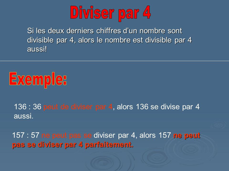 Si les deux derniers chiffres dun nombre sont divisible par 4, alors le nombre est divisible par 4 aussi! 136 : 36 peut de diviser par 4, alors 136 se