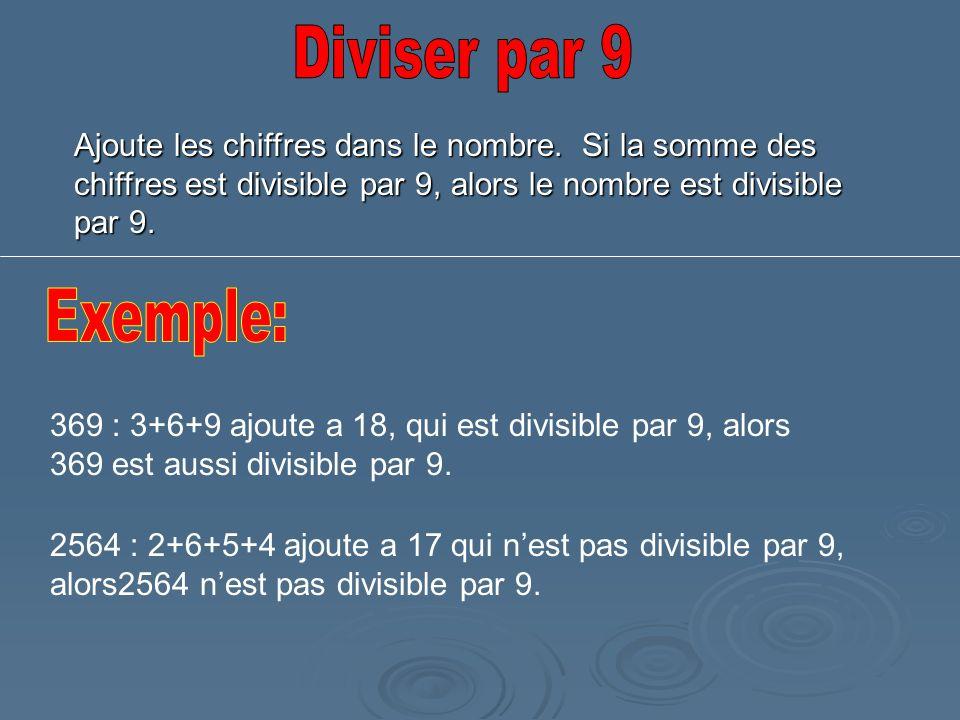 Ajoute les chiffres dans le nombre. Si la somme des chiffres est divisible par 9, alors le nombre est divisible par 9. 369 : 3+6+9 ajoute a 18, qui es