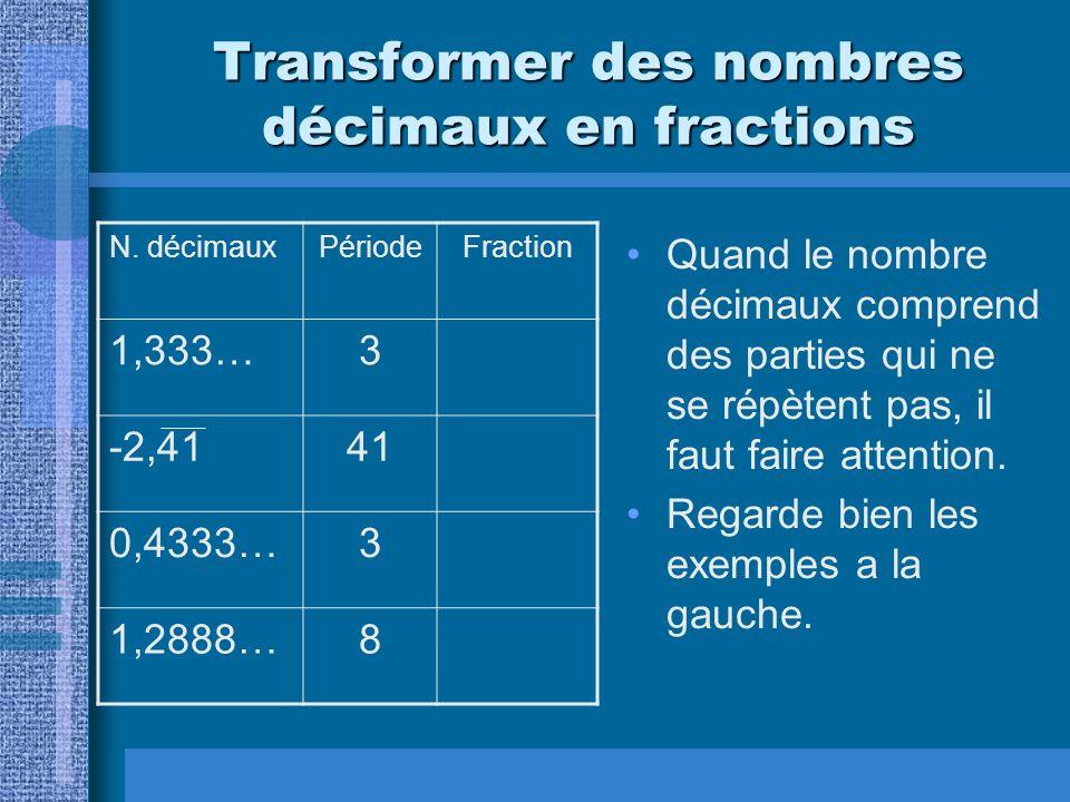 Transformer des nombres décimaux en fractions Quand le nombre décimaux comprend des parties qui ne se répètent pas, il faut faire attention. Regarde b