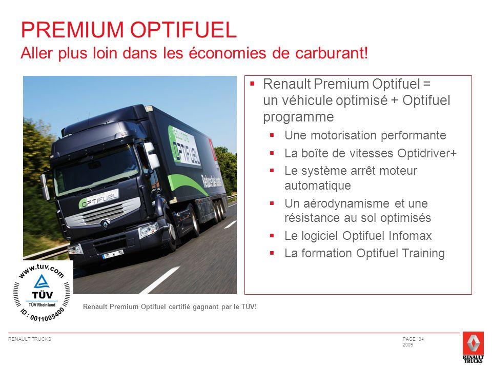 RENAULT TRUCKSPAGE 34 2009 PREMIUM OPTIFUEL Aller plus loin dans les économies de carburant! Renault Premium Optifuel = un véhicule optimisé + Optifue