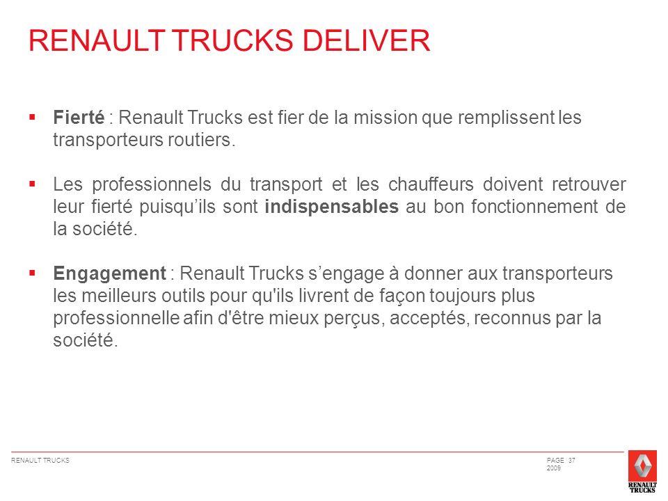 RENAULT TRUCKSPAGE 37 2009 Fierté : Renault Trucks est fier de la mission que remplissent les transporteurs routiers. Les professionnels du transport