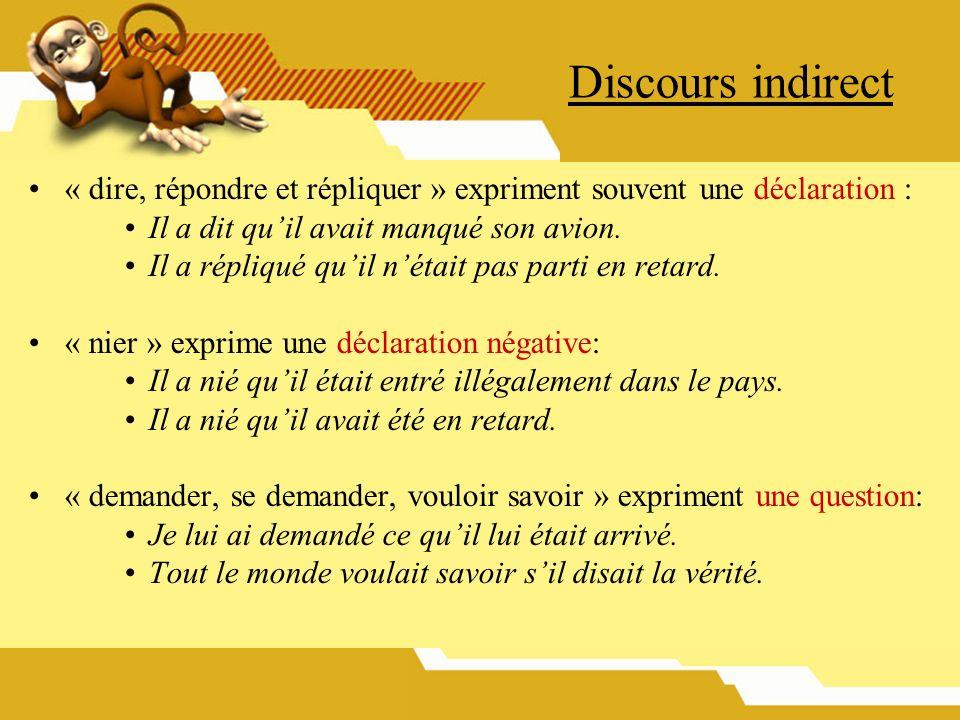 Discours indirect « dire, répondre et répliquer » expriment souvent une déclaration : Il a dit quil avait manqué son avion. Il a répliqué quil nétait